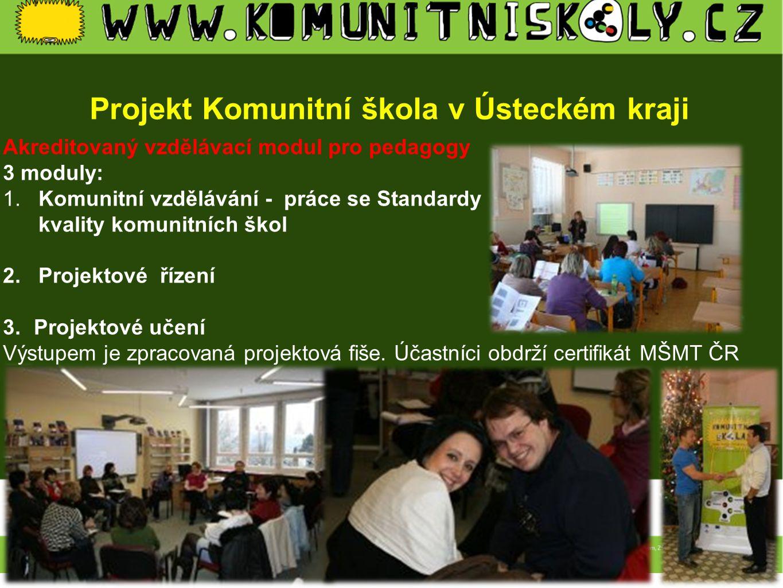 Projekt Komunitní škola v Ústeckém kraji Akreditovaný vzdělávací modul pro pedagogy 3 moduly: 1. Komunitní vzdělávání - práce se Standardy kvality kom