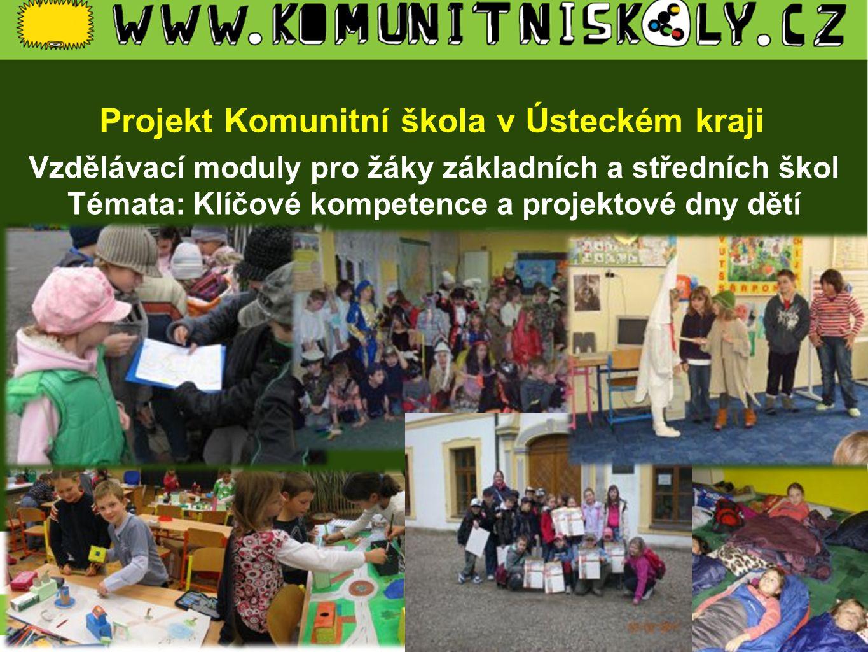 Projekt Komunitní škola v Ústeckém kraji Vzdělávací moduly pro žáky základních a středních škol Témata: Klíčové kompetence a projektové dny dětí