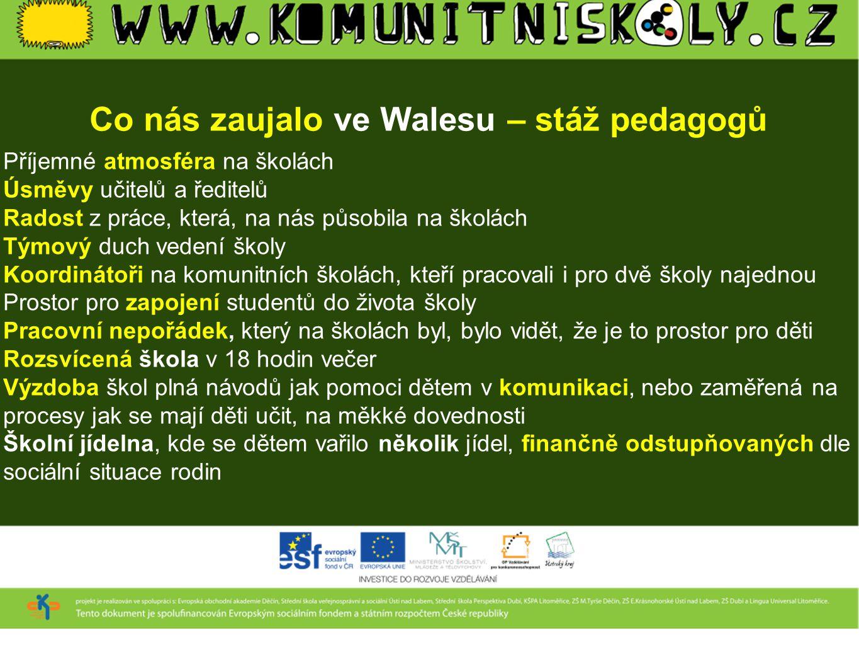 Co nás zaujalo ve Walesu – stáž pedagogů Příjemné atmosféra na školách Úsměvy učitelů a ředitelů Radost z práce, která, na nás působila na školách Tým