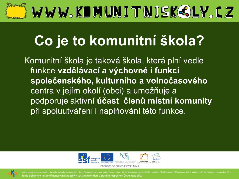 Co je to komunitní škola? Komunitní škola je taková škola, která plní vedle funkce vzdělávací a výchovné i funkci společenského, kulturního a volnočas