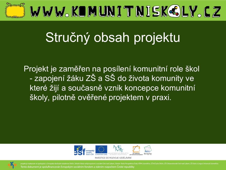 Stručný obsah projektu Projekt je zaměřen na posílení komunitní role škol - zapojení žáku ZŠ a SŠ do života komunity ve které žijí a současně vznik ko