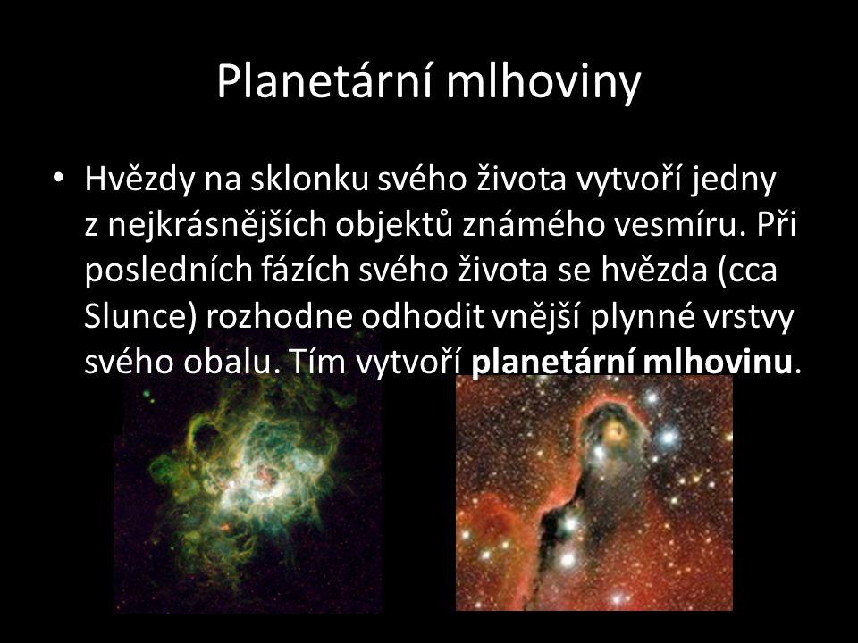 Planetární mlhoviny • Hvězdy na sklonku svého života vytvoří jedny z nejkrásnějších objektů známého vesmíru. Při posledních fázích svého života se hvě