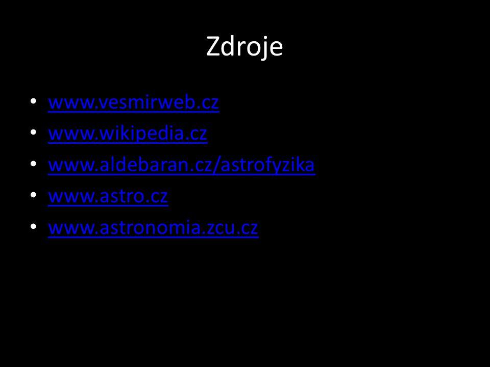 Zdroje • www.vesmirweb.cz www.vesmirweb.cz • www.wikipedia.cz www.wikipedia.cz • www.aldebaran.cz/astrofyzika www.aldebaran.cz/astrofyzika • www.astro.cz www.astro.cz • www.astronomia.zcu.cz www.astronomia.zcu.cz