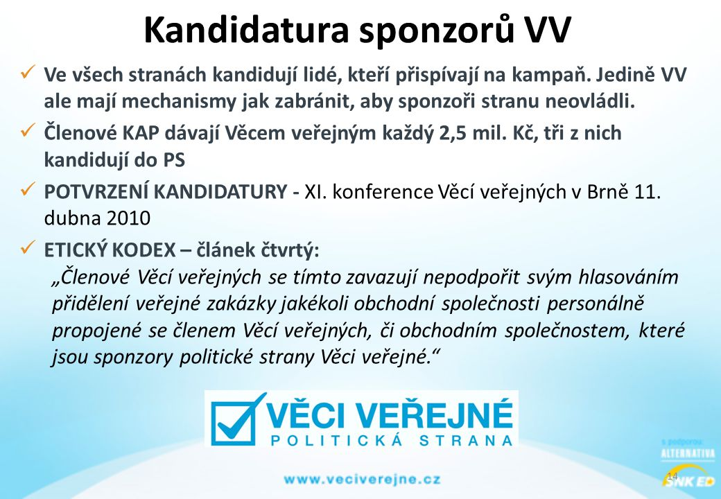 14 Kandidatura sponzorů VV  Ve všech stranách kandidují lidé, kteří přispívají na kampaň.