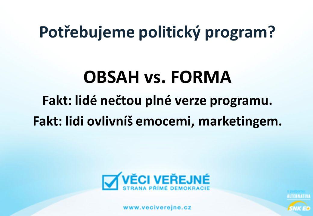 Potřebujeme politický program. OBSAH vs. FORMA Fakt: lidé nečtou plné verze programu.