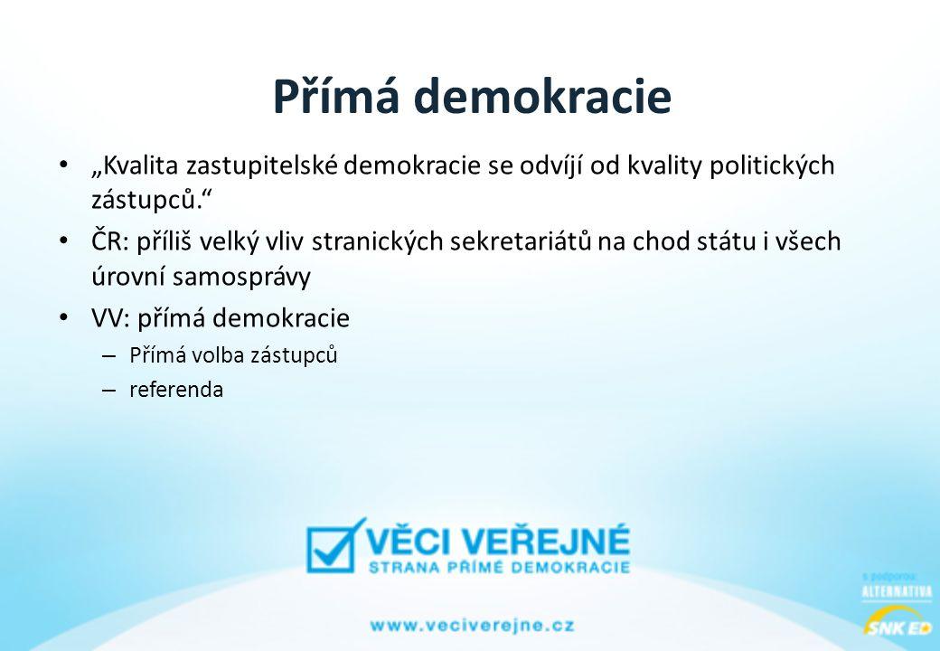 """Přímá demokracie • """"Kvalita zastupitelské demokracie se odvíjí od kvality politických zástupců. • ČR: příliš velký vliv stranických sekretariátů na chod státu i všech úrovní samosprávy • VV: přímá demokracie – Přímá volba zástupců – referenda"""