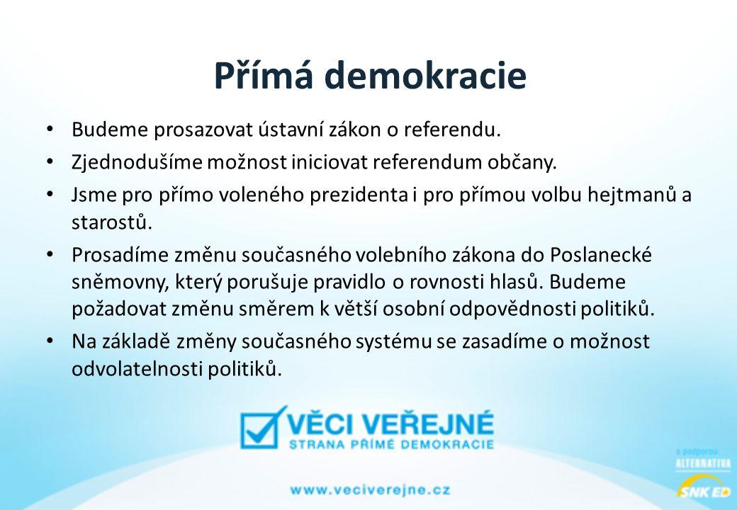 Přímá demokracie • Budeme prosazovat ústavní zákon o referendu.