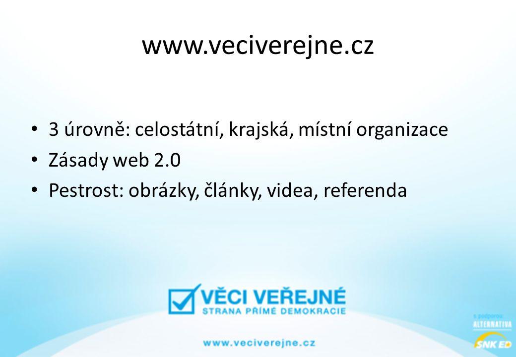 www.veciverejne.cz • 3 úrovně: celostátní, krajská, místní organizace • Zásady web 2.0 • Pestrost: obrázky, články, videa, referenda