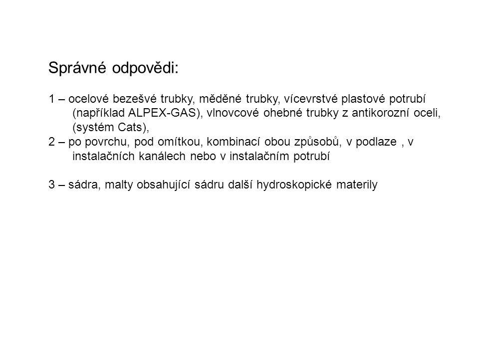 Správné odpovědi: 1 – ocelové bezešvé trubky, měděné trubky, vícevrstvé plastové potrubí (například ALPEX-GAS), vlnovcové ohebné trubky z antikorozní