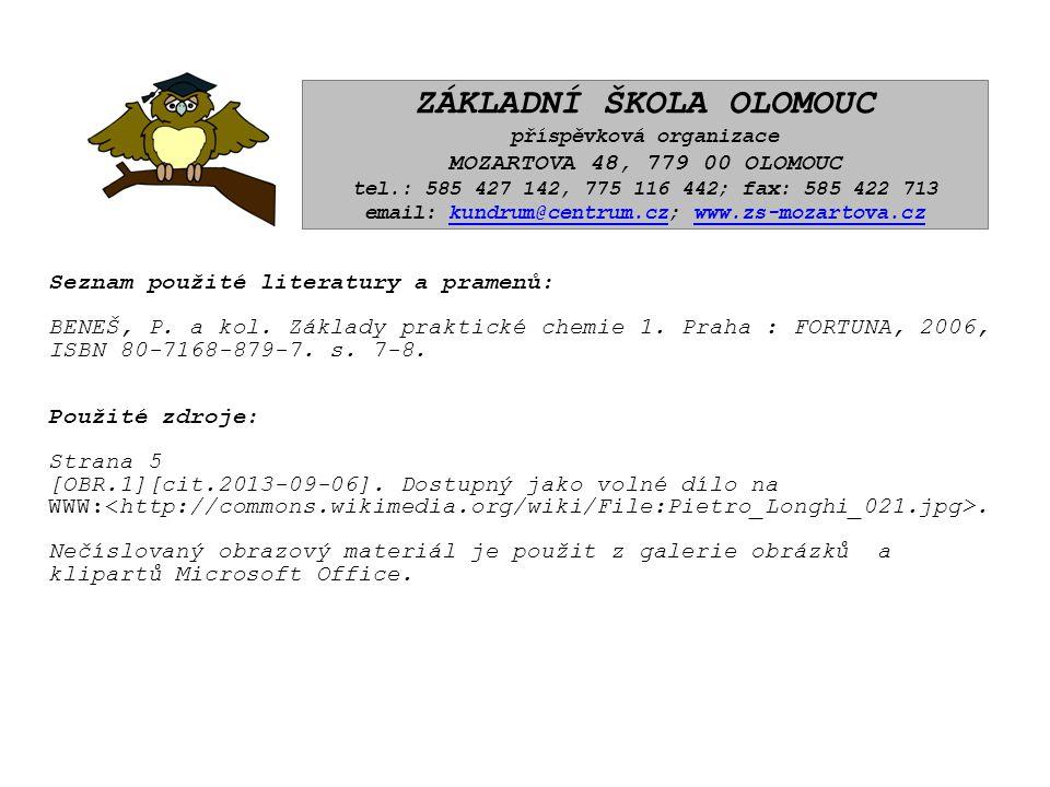 Seznam použité literatury a pramenů: BENEŠ, P. a kol. Základy praktické chemie 1. Praha : FORTUNA, 2006, ISBN 80-7168-879-7. s. 7-8. Použité zdroje: S