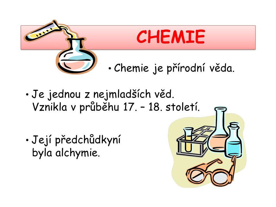 CHEMIE • Chemie je přírodní věda. • Je jednou z nejmladších věd. Vznikla v průběhu 17. – 18. století. • Její předchůdkyní byla alchymie.