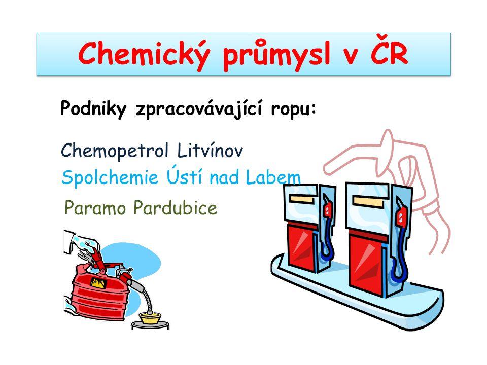 Chemický průmysl v ČR Chemopetrol Litvínov Paramo Pardubice Podniky zpracovávající ropu: Spolchemie Ústí nad Labem