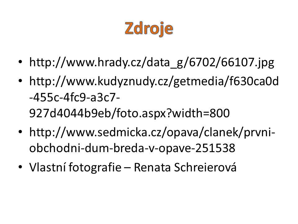• http://www.hrady.cz/data_g/6702/66107.jpg • http://www.kudyznudy.cz/getmedia/f630ca0d -455c-4fc9-a3c7- 927d4044b9eb/foto.aspx?width=800 • http://www.sedmicka.cz/opava/clanek/prvni- obchodni-dum-breda-v-opave-251538 • Vlastní fotografie – Renata Schreierová