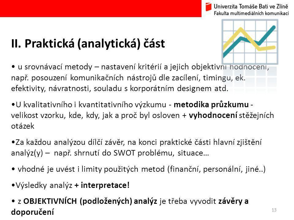 13 II. Praktická (analytická) část • u srovnávací metody – nastavení kritérií a jejich objektivní hodnocení, např. posouzení komunikačních nástrojů dl