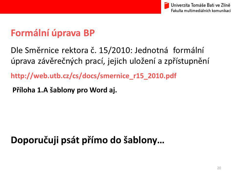 20 Formální úprava BP Dle Směrnice rektora č. 15/2010: Jednotná formální úprava závěrečných prací, jejich uložení a zpřístupnění http://web.utb.cz/cs/