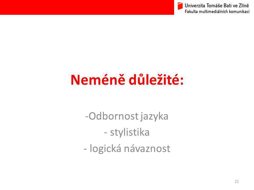 Neméně důležité: -Odbornost jazyka - stylistika - logická návaznost 21