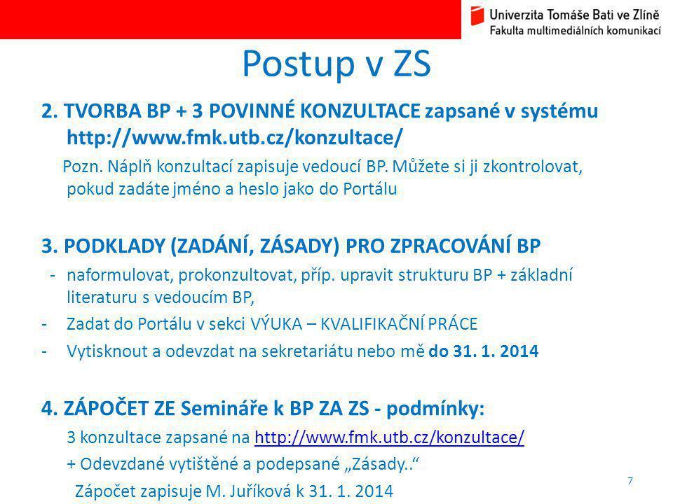 Postup v ZS 2. TVORBA BP + 3 POVINNÉ KONZULTACE zapsané v systému http://www.fmk.utb.cz/konzultace/ Pozn. Náplň konzultací zapisuje vedoucí BP. Můžete