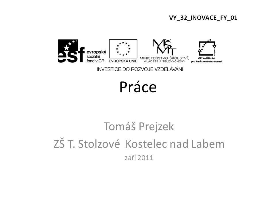 Práce Tomáš Prejzek ZŠ T. Stolzové Kostelec nad Labem září 2011 VY_32_INOVACE_FY_01