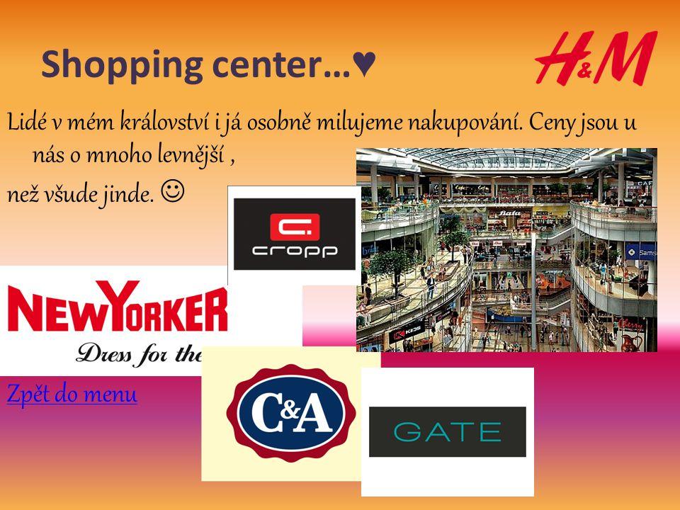 Shopping center… ♥ Lidé v mém království i já osobně milujeme nakupování. Ceny jsou u nás o mnoho levnější, než všude jinde.  Zpět do menu