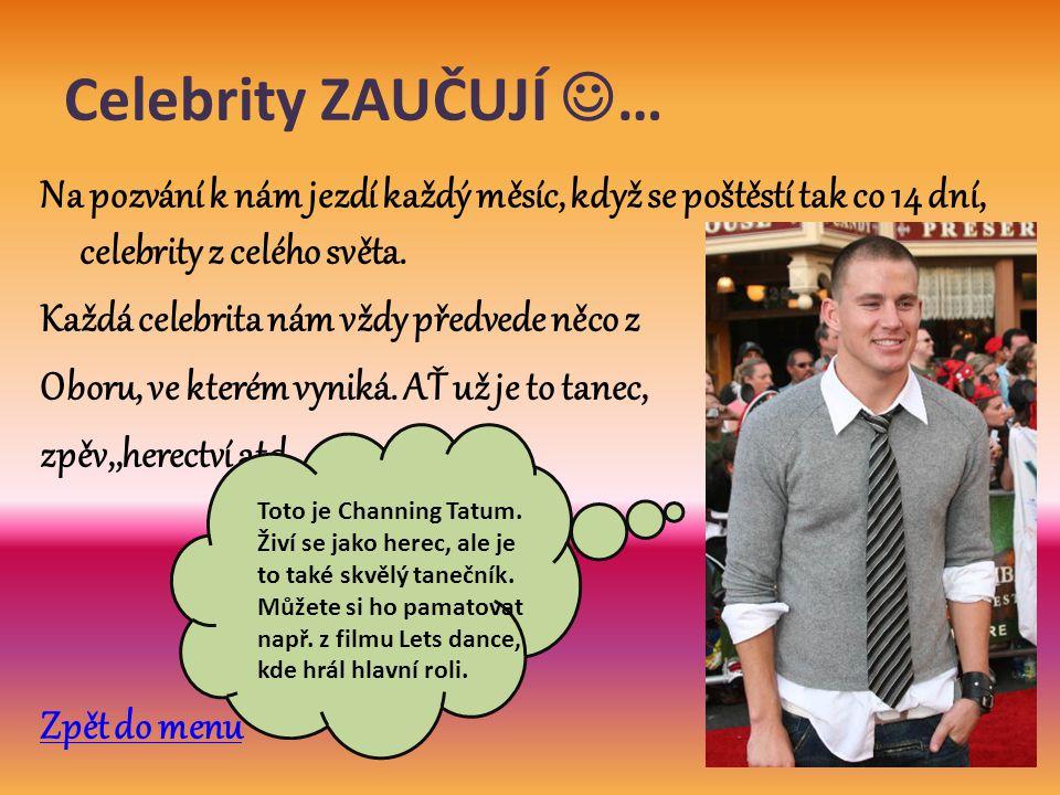 Celebrity ZAUČUJÍ  … Na pozvání k nám jezdí každý měsíc, když se poštěstí tak co 14 dní, celebrity z celého světa.