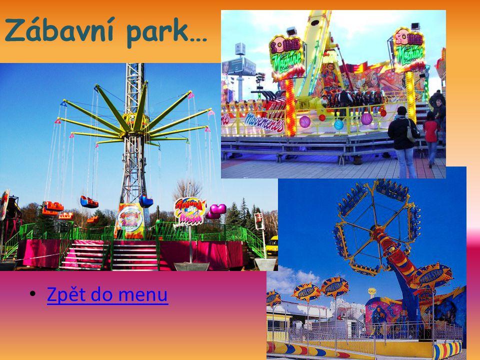 Zábavní park… • Zpět do menu Zpět do menu