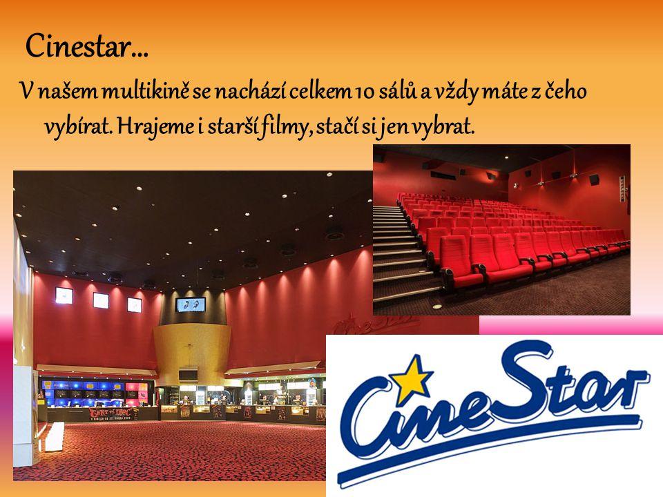 Cinestar… V našem multikině se nachází celkem 10 sálů a vždy máte z čeho vybírat. Hrajeme i starší filmy, stačí si jen vybrat.