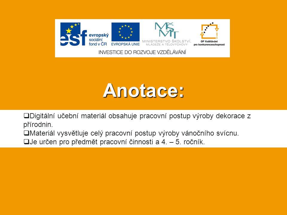 Anotace:  Digitální učební materiál obsahuje pracovní postup výroby dekorace z přírodnin.  Materiál vysvětluje celý pracovní postup výroby vánočního