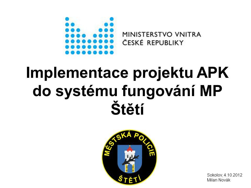 Implementace projektu APK do systému fungování MP Štětí Sokolov, 4.10.2012 Milan Novák