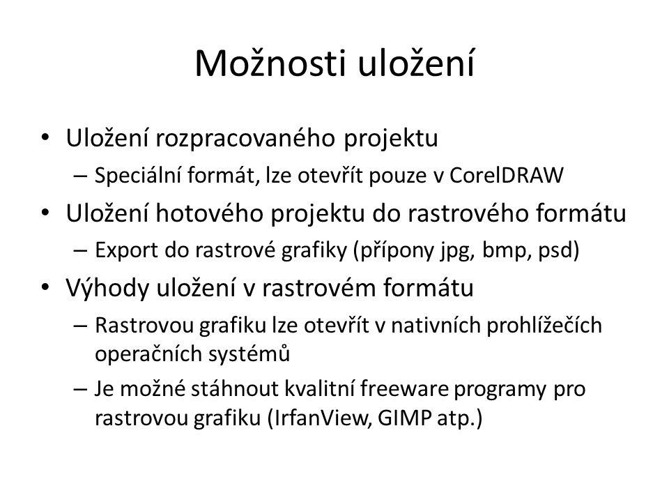 Možnosti uložení • Uložení rozpracovaného projektu – Speciální formát, lze otevřít pouze v CorelDRAW • Uložení hotového projektu do rastrového formátu