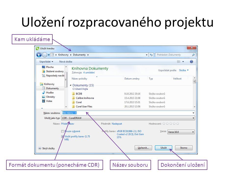 Uložení rozpracovaného projektu Kam ukládáme Název souboruFormát dokumentu (ponecháme CDR)Dokončení uložení