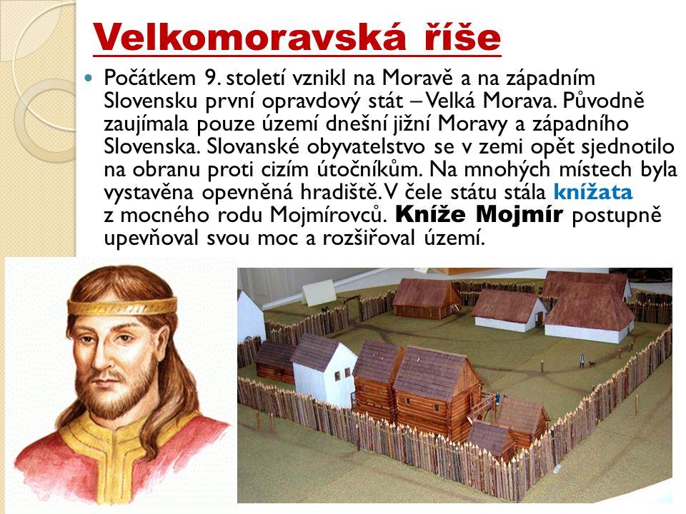  Počátkem 9.století vznikl na Moravě a na západním Slovensku první opravdový stát – Velká Morava.