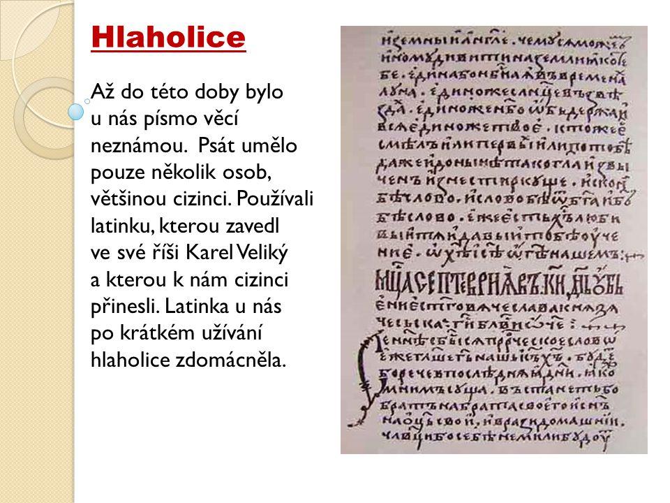 Hlaholice Až do této doby bylo u nás písmo věcí neznámou.