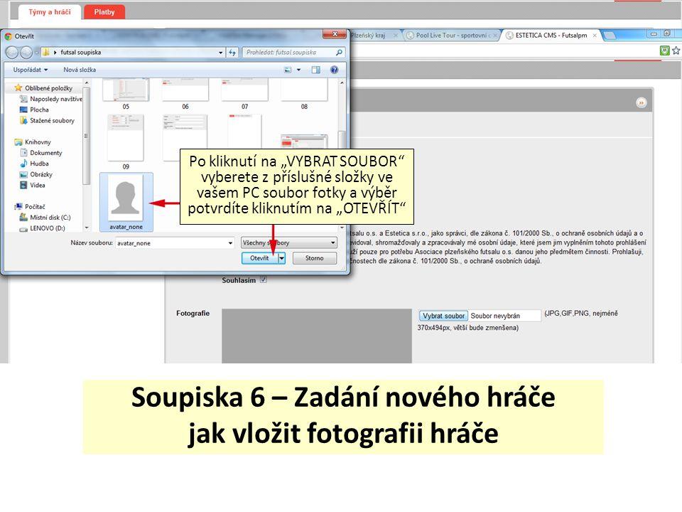 """Soupiska 6 – Zadání nového hráče jak vložit fotografii hráče Po kliknutí na """"VYBRAT SOUBOR"""" vyberete z příslušné složky ve vašem PC soubor fotky a výb"""