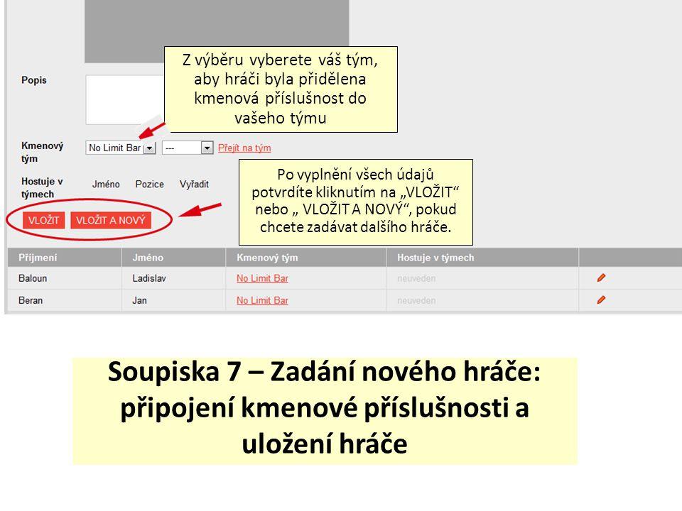 """Soupiska 7 – Zadání nového hráče: připojení kmenové příslušnosti a uložení hráče Po vyplnění všech údajů potvrdíte kliknutím na """"VLOŽIT"""" nebo """" VLOŽIT"""