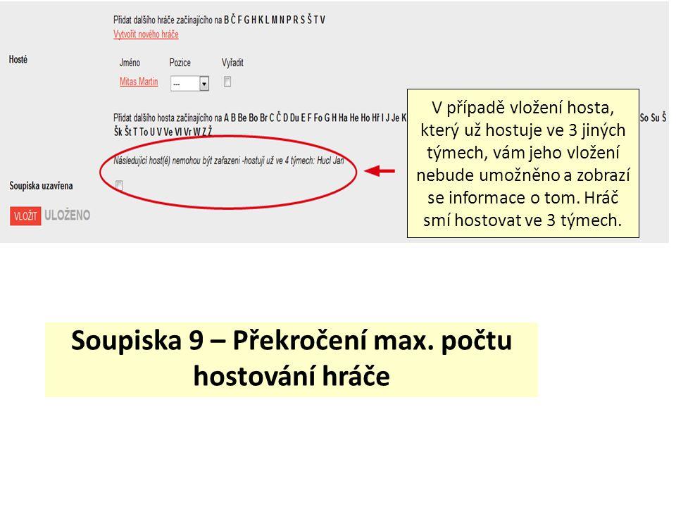 Soupiska 9 – Překročení max. počtu hostování hráče V případě vložení hosta, který už hostuje ve 3 jiných týmech, vám jeho vložení nebude umožněno a zo