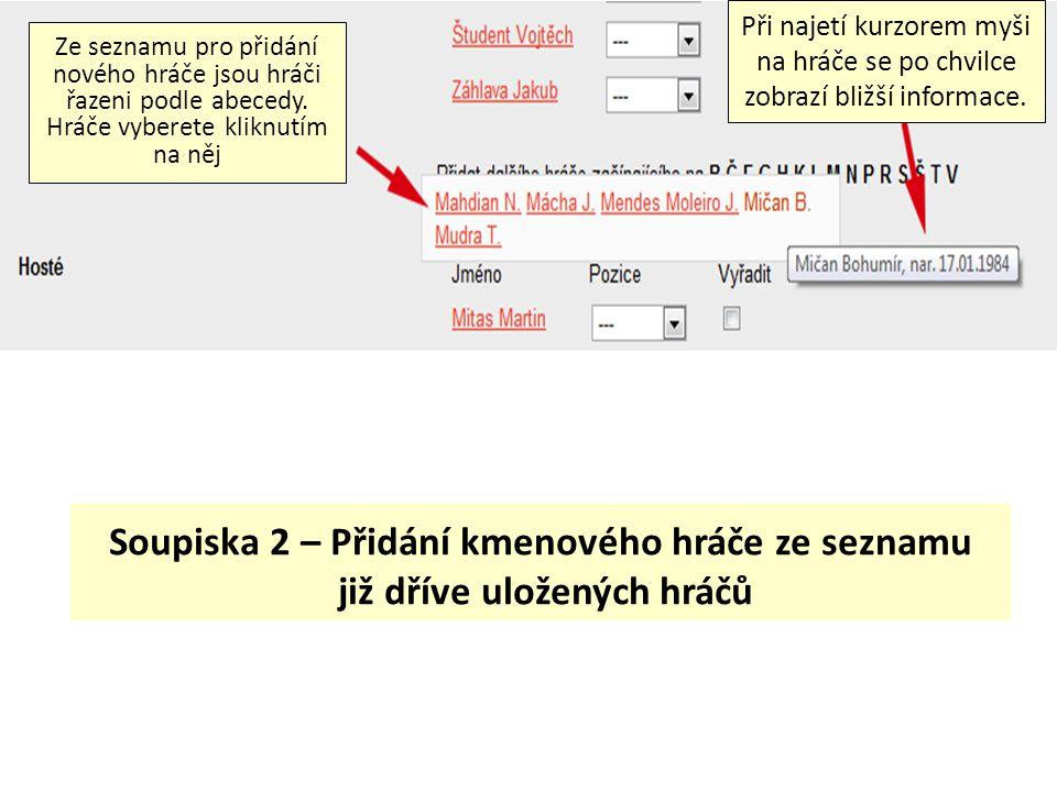 Soupiska 2 – Přidání kmenového hráče ze seznamu již dříve uložených hráčů Ze seznamu pro přidání nového hráče jsou hráči řazeni podle abecedy. Hráče v