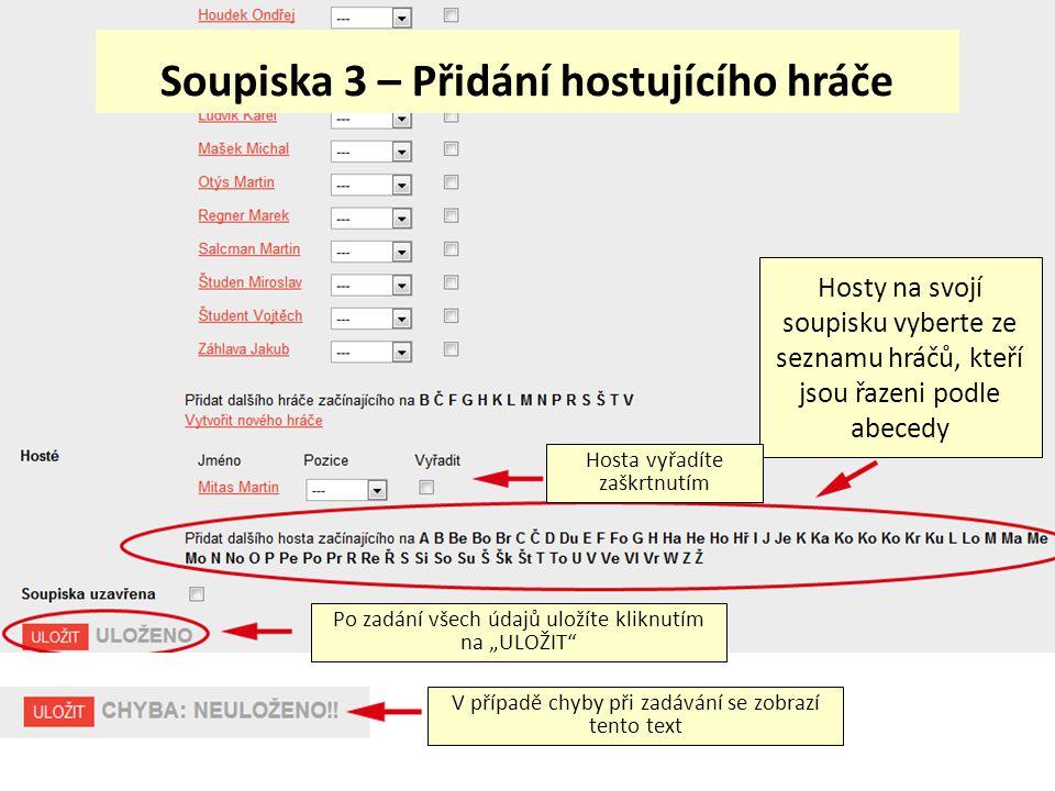 Soupiska 3 – Přidání hostujícího hráče Hosty na svojí soupisku vyberte ze seznamu hráčů, kteří jsou řazeni podle abecedy Hosta vyřadíte zaškrtnutím Po
