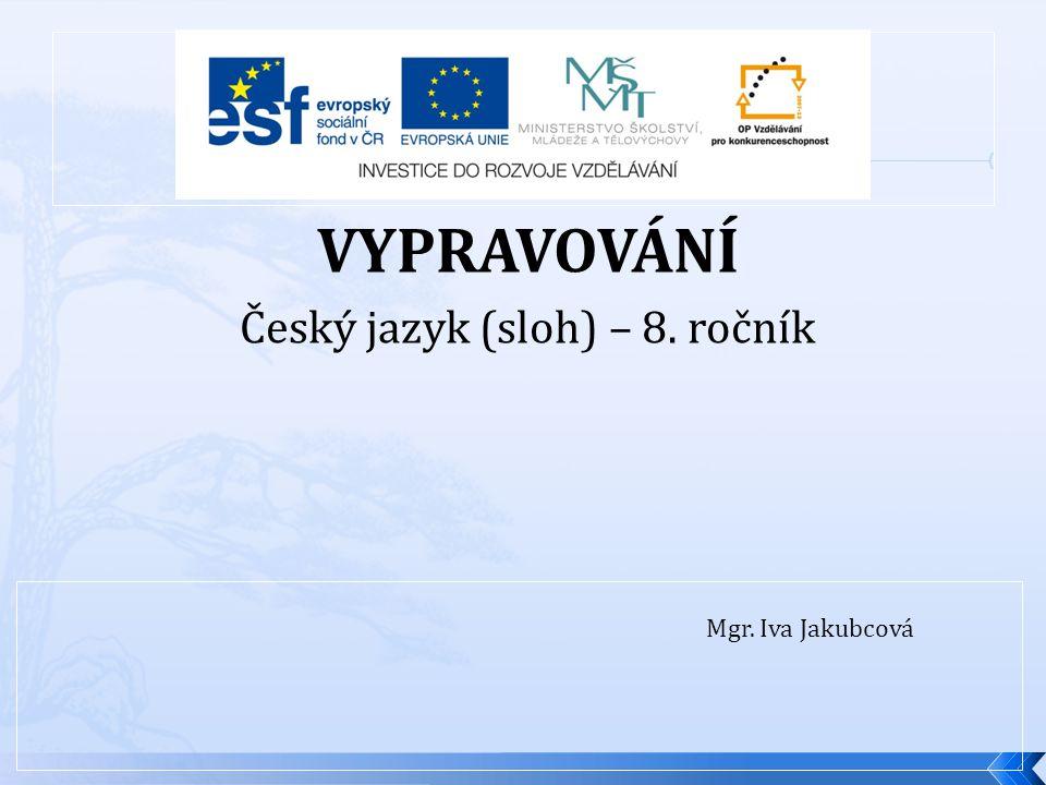 VYPRAVOVÁNÍ Český jazyk (sloh) – 8. ročník Mgr. Iva Jakubcová