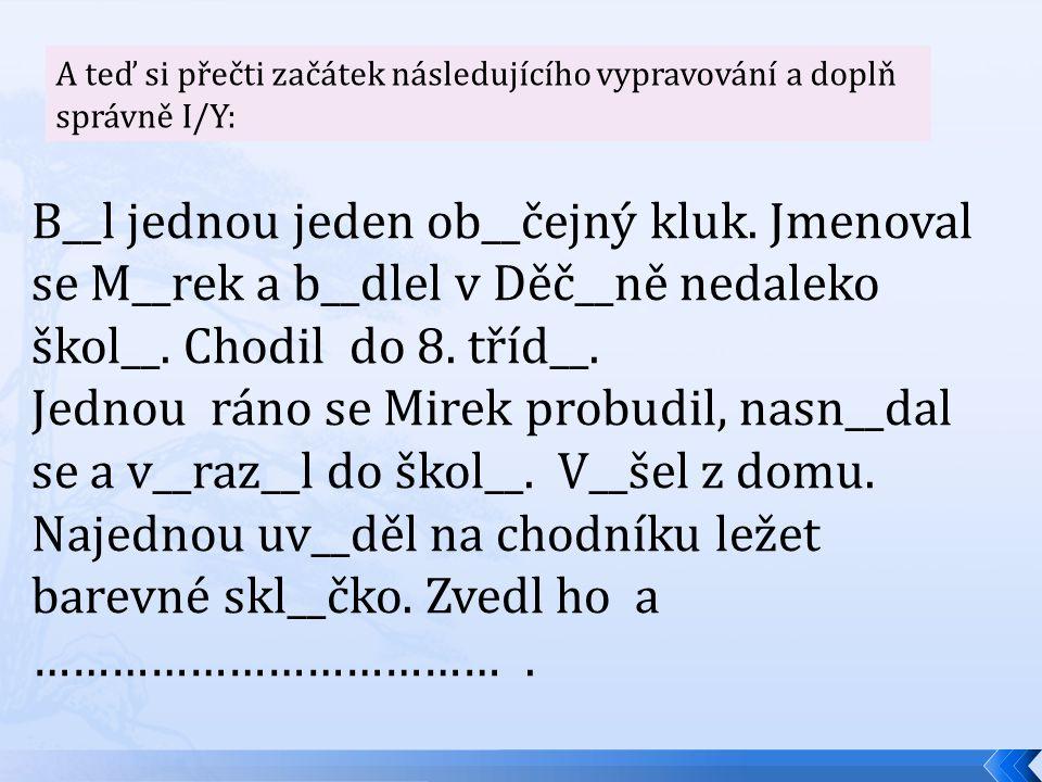 Správně: Byl jednou jeden obyčejný kluk.Jmenoval se Mirek a bydlel v Děčíně nedaleko školy.