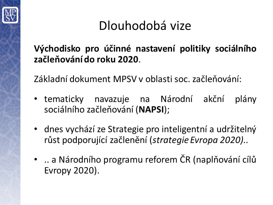 Dlouhodobá vize Východisko pro účinné nastavení politiky sociálního začleňování do roku 2020. Základní dokument MPSV v oblasti soc. začleňování: • tem