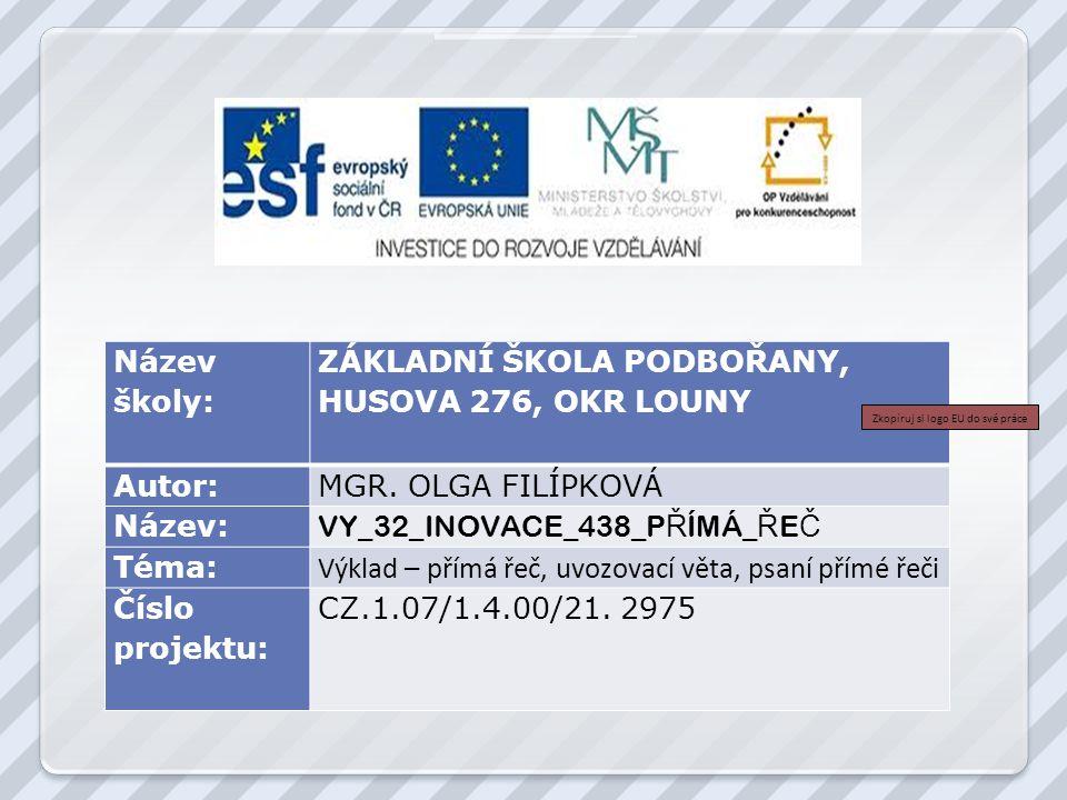 Datum vytvoření: 20.10. 2012 Klíčová slova: řeč přímá, řeč nepřímá, uvozovací věta, uvozovky