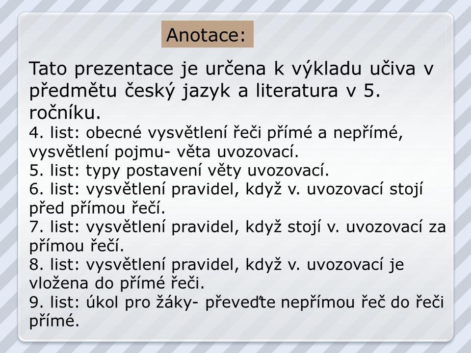 Anotace: Tato prezentace je určena k výkladu učiva v předmětu český jazyk a literatura v 5.