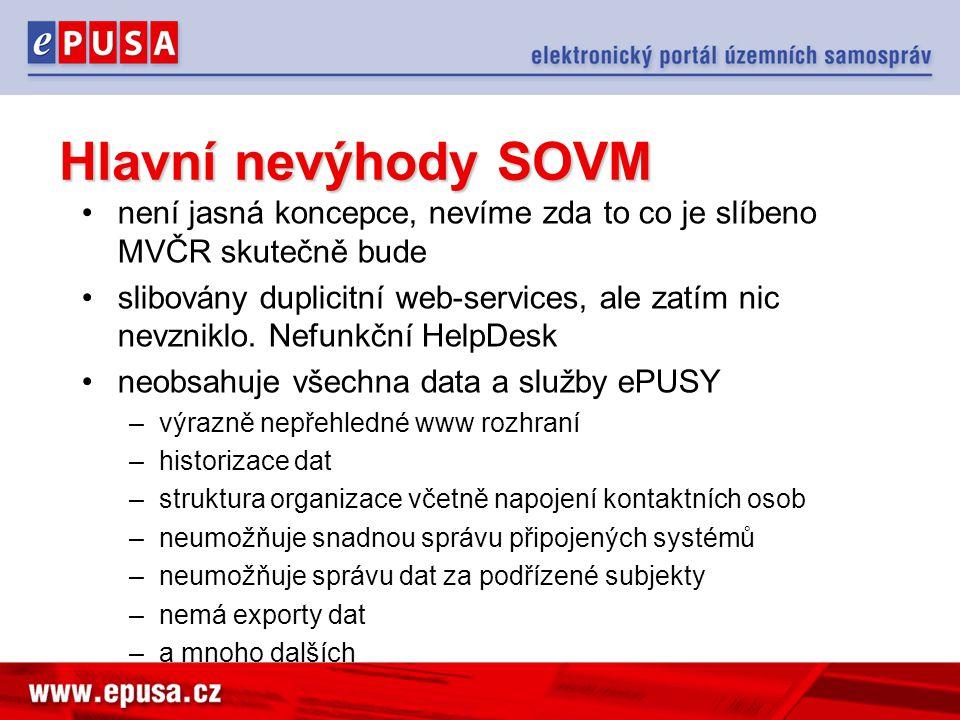 Hlavní nevýhody SOVM •není jasná koncepce, nevíme zda to co je slíbeno MVČR skutečně bude •slibovány duplicitní web-services, ale zatím nic nevzniklo.