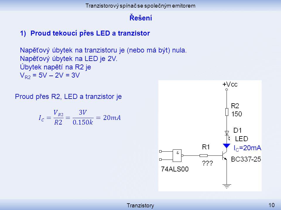 Tranzistorový spínač se společným emitorem Tranzistory 10 1)Proud tekoucí přes LED a tranzistor Napěťový úbytek na tranzistoru je (nebo má být) nula.
