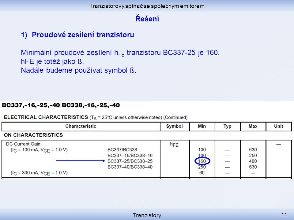 Tranzistorový spínač se společným emitorem Tranzistory 11 1)Proudové zesílení tranzistoru Minimální proudové zesílení h FE tranzistoru BC337-25 je 160
