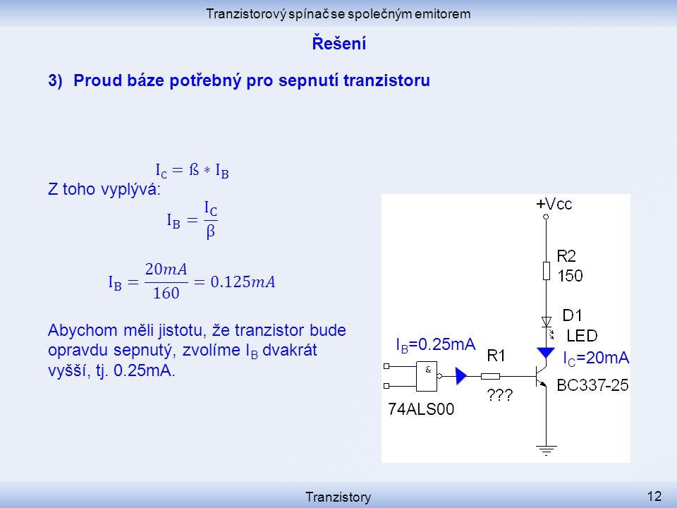 Tranzistorový spínač se společným emitorem Tranzistory 12 3)Proud báze potřebný pro sepnutí tranzistoru I C =20mA I B =0.25mA 74ALS00