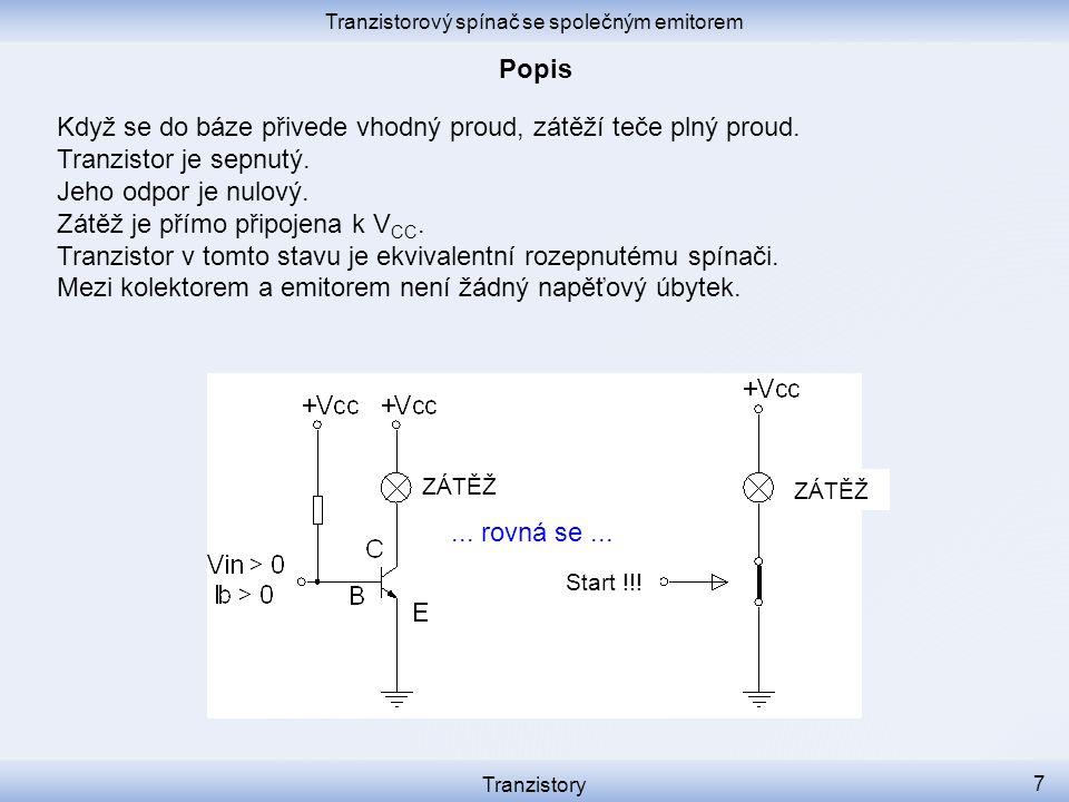 Tranzistorový spínač se společným emitorem Tranzistory 7 Když se do báze přivede vhodný proud, zátěží teče plný proud. Tranzistor je sepnutý. Jeho odp