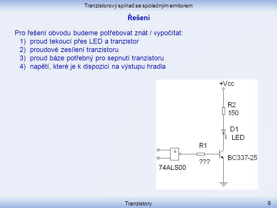 Tranzistorový spínač se společným emitorem Tranzistory 9 Pro řešení obvodu budeme potřebovat znát / vypočítat: 1)proud tekoucí přes LED a tranzistor 2