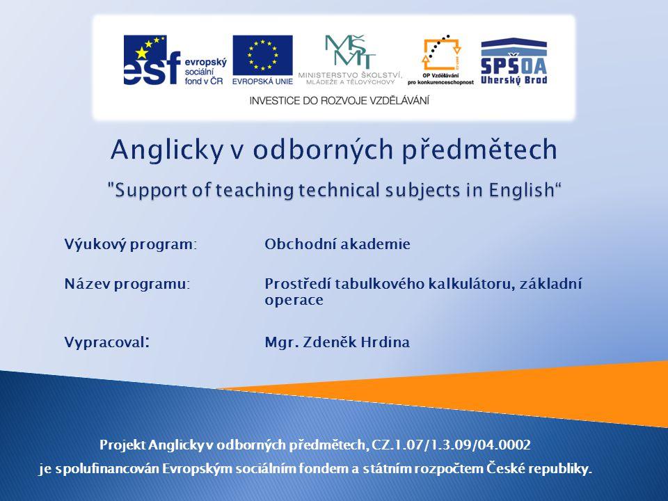 Výukový program: Obchodní akademie Název programu: Prostředí tabulkového kalkulátoru, základní operace Vypracoval : Mgr.