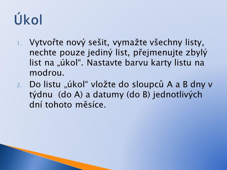 """1. Vytvořte nový sešit, vymažte všechny listy, nechte pouze jediný list, přejmenujte zbylý list na """"úkol"""". Nastavte barvu karty listu na modrou. 2. Do"""